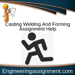Casting Welding And Forming Assignment Help