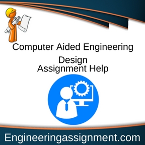 Computer Aided Engineering Design Assignment Help