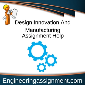 Design Innovation And Manufacturing Assignment Help