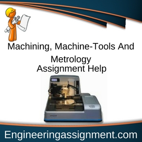 Machining, Machine-Tools And Metrology Assignment Help