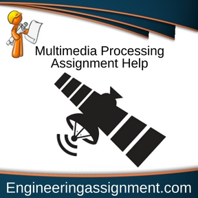 Multimedia Processing Assignment Help
