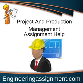 Project And Production Management Assignment Help