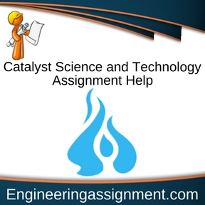 Catalyst Science and Technology Assignment Help