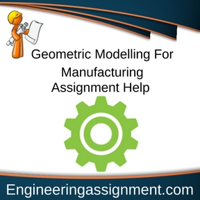 Geometric Modelling For Manufacturing Assignment Help