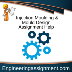 Injection Moulding And Mould Design Assignment Help