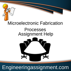 Microelectronic Fabrication Processes Assignment Help