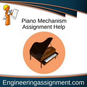 Piano Mechanism Assignment Help