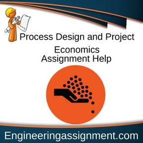 Process Design and Project Economics Assignment Help