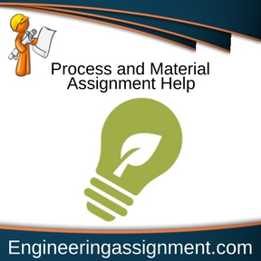 Process and Material Assignment Help