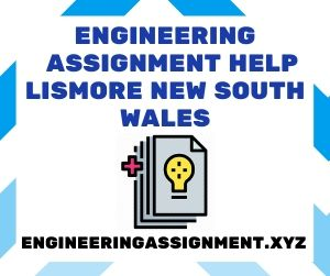 Engineering Assignment Help Lismore New South Wales