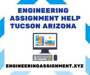 Engineering Assignment Help Tucson Arizona